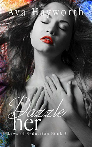 Dazzle her: Laws of Seduction Book 3 by Ava Hayworth