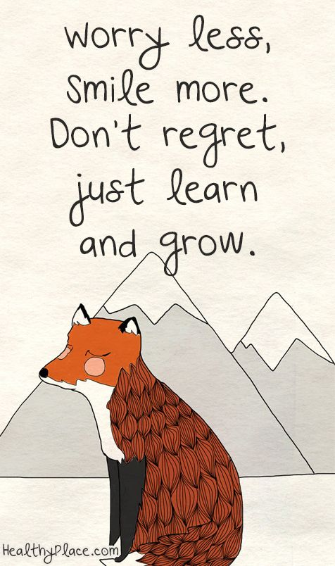 Positive quote: Worry less, smile more. Don't regret, just learn and grow.   www.HealthyPlace.com