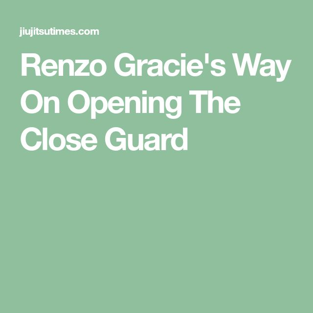 Renzo Gracie's Way On Opening The Close Guard
