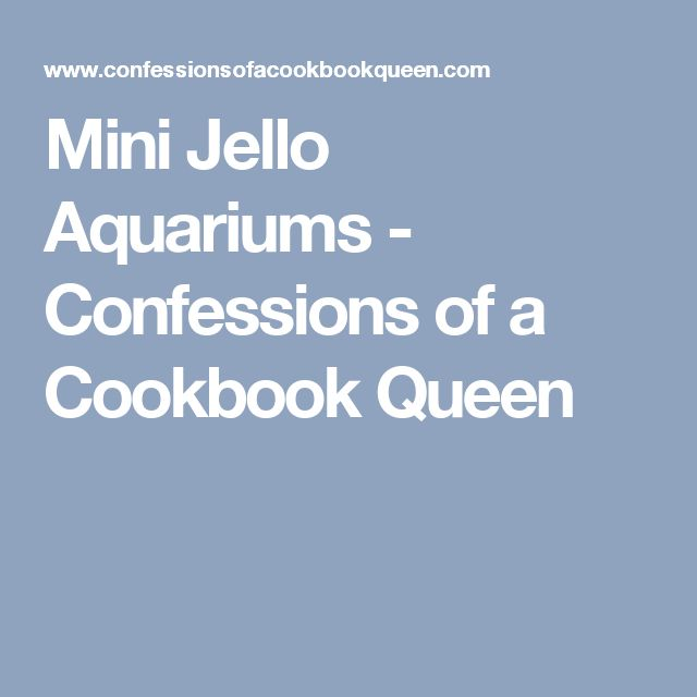 Mini Jello Aquariums - Confessions of a Cookbook Queen