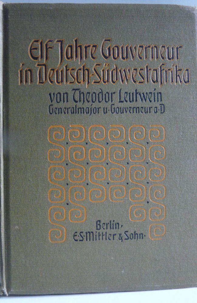 Elf Jahre Gouverneur in Deutsch Südwestafrika von Theodor von Leutwein - E.S. Mittler  Sohn, Berlin 1907