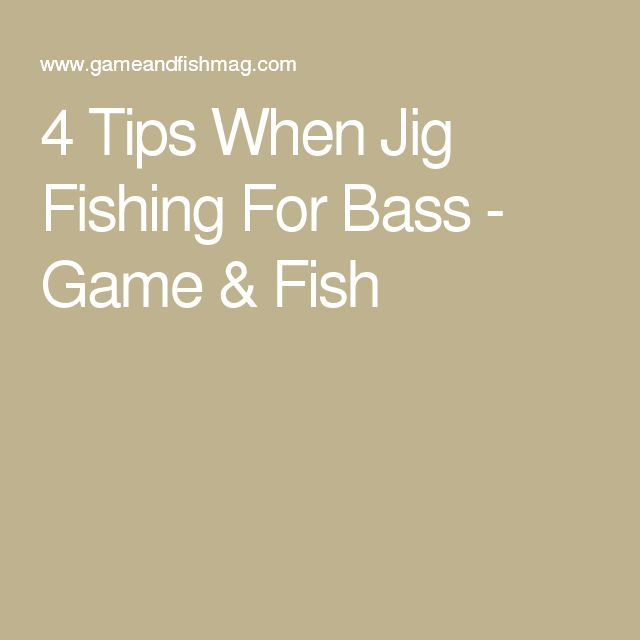 4 Tips When Jig Fishing For Bass - Game & Fish