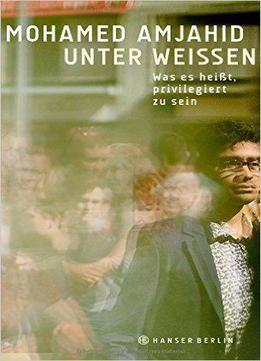Unter Weißen: Was Es Heißt Privilegiert Zu Sein free ebook