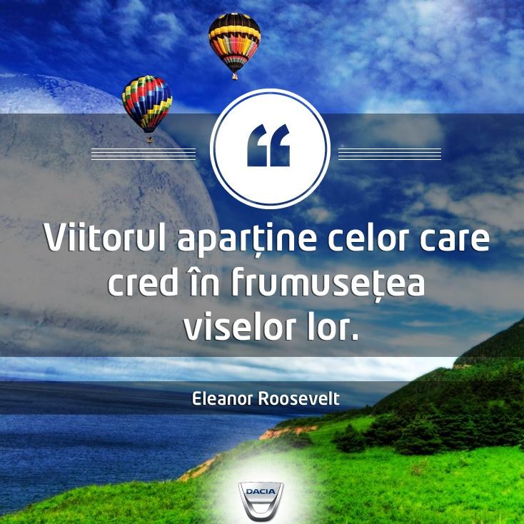 """""""Viitorul aparține celor care cred în frumusețea viselor lor.""""  Citat de Eleanor Roosevelt"""