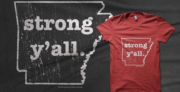 Arkansas strong y'all. shirt  A way For donating to the Arkansas Tornado Victims.  If you read their FAQ - you can buy one - donate one - so more $ goes to the relief.