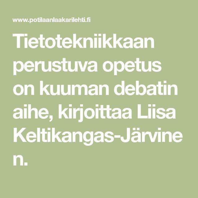 Tietotekniikkaan perustuva opetus on kuuman debatin aihe, kirjoittaa Liisa Keltikangas-Järvinen.