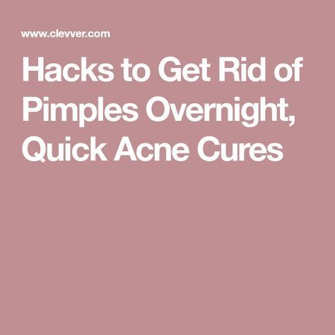 Hacks to Get Rid of Pimples Overnight, Quick Acne …