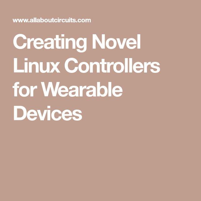 Creating Novel Linux Controllers for Wearable Devices