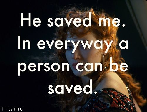 Love this quote in TITANIC.  I think of Jesus and my sweet husband!!