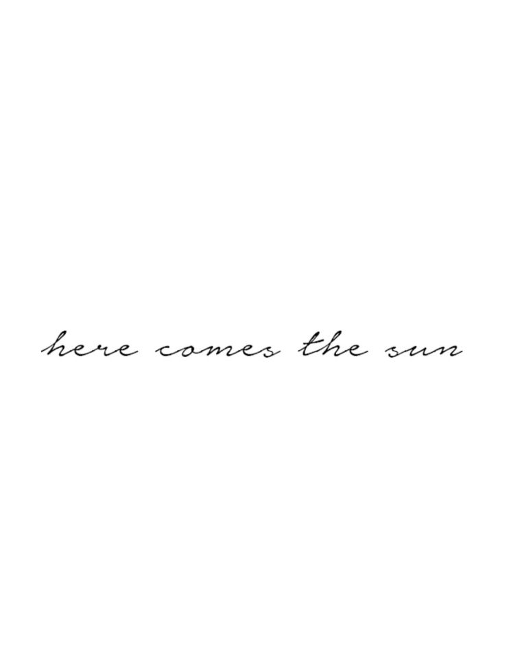Here comes the sun tattoo. Beatles tattoo. Minimalistic tattoo. Beatles lyrics. Tattoo cursive font. Tattoos with meaning
