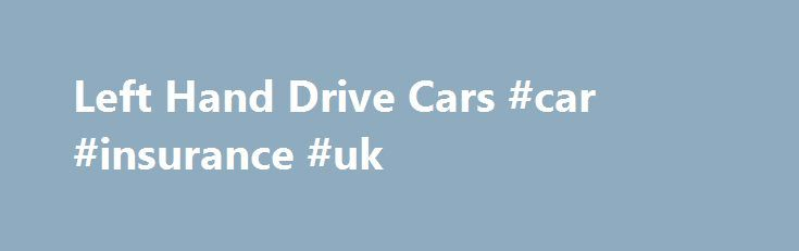 Left Hand Drive Cars #car #insurance #uk http://cars.nef2.com/left-hand-drive-cars-car-insurance-uk/  #lhd cars # Left Hand Drive cars and 4×4 vehicles for sale. Left Hand Drive cars and 4×4 vehicles for sale, new and used supplied by On Wheels Ltd. LHD Cars supplied by On Wheels Ltd. We are one of the UK's leading specialist suppliers of left hand drive vehicles offering a wide range of vehicles to suite your needs. On Wheels Ltd prides itself with over 20 year s experience buying and…