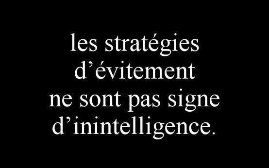 Les stratégies d'évitement ne sont pas signe d'inintelligence.