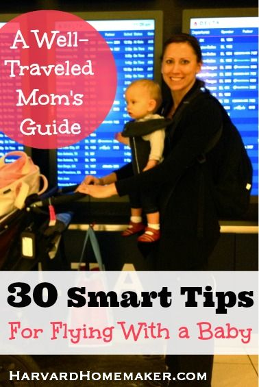 This lady has some AWESOME advice for travelling with a little one...30 Smart Tips for Flying with a Baby - A Guide from a Mom of Four by Harvard Homemaker