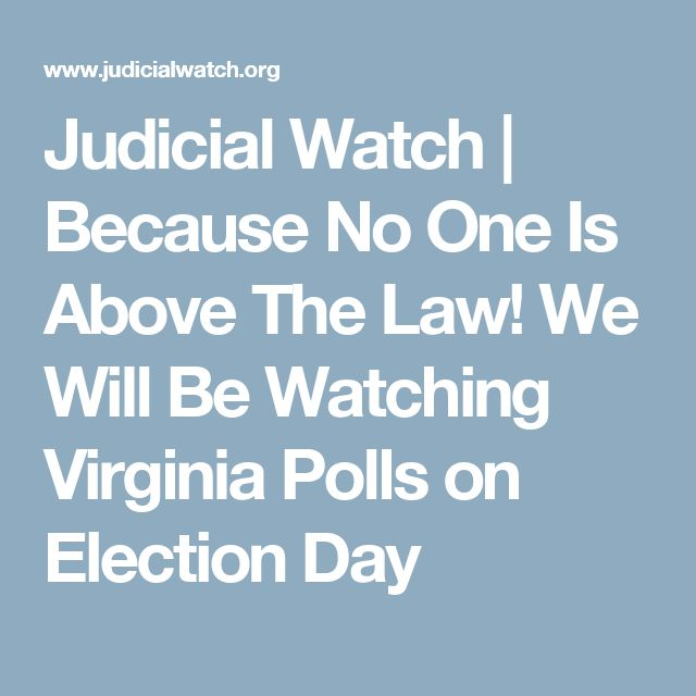 Judicial Watch | Because No One Is Above The Law! We Will Be Watching Virginia Polls on Election Day