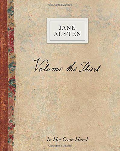Volume the Third by Jane Austen: In Her Own Hand by Jane Austen
