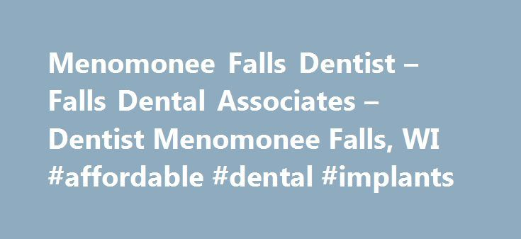 Menomonee Falls Dentist – Falls Dental Associates – Dentist Menomonee Falls, WI #affordable #dental #implants http://dental.nef2.com/menomonee-falls-dentist-falls-dental-associates-dentist-menomonee-falls-wi-affordable-dental-implants/  #dental associates # Menomonee Falls Dentist Falls Dental Associates – Menomonee Falls, Wi Welcome! The dental professionals at Falls Dental Associates are pleased to welcome you to our practice. We want all our patients to be informed decision makers and…