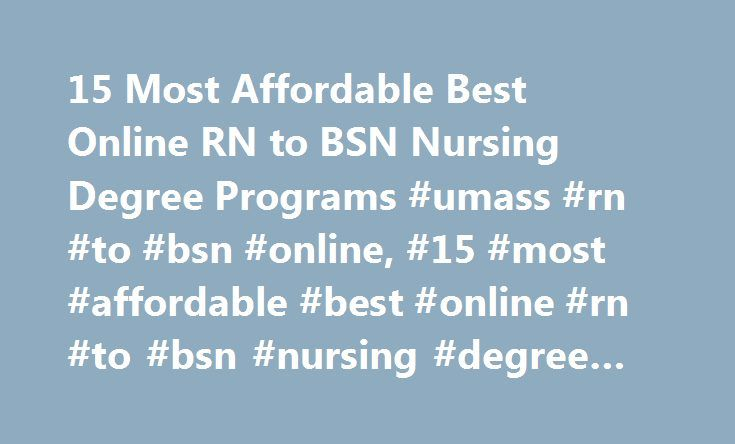 15 Most Affordable Best Online RN to BSN Nursing Degree Programs #umass #rn #to #bsn #online, #15 #most #affordable #best #online #rn #to #bsn #nursing #degree #programs http://albuquerque.remmont.com/15-most-affordable-best-online-rn-to-bsn-nursing-degree-programs-umass-rn-to-bsn-online-15-most-affordable-best-online-rn-to-bsn-nursing-degree-programs/  # 15 Most Affordable Best Online RN to BSN Nursing Degree Programs Affordable Online RN to BSN nursing degree programs are more popular…