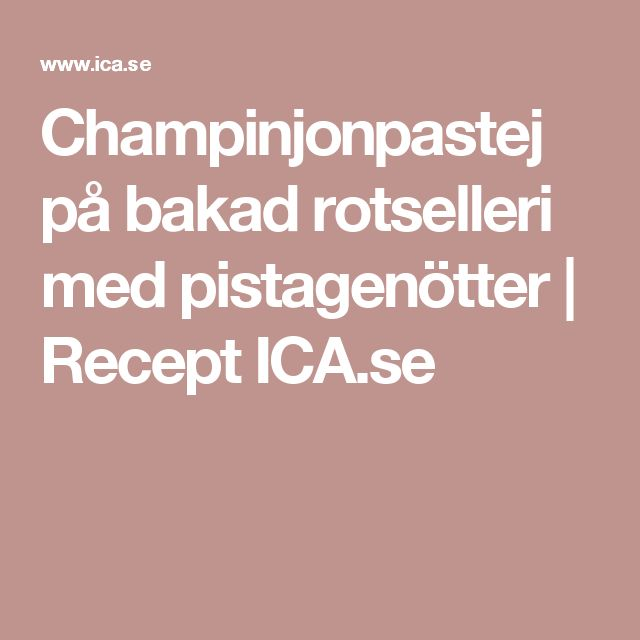 Champinjonpastej på bakad rotselleri med pistagenötter | Recept ICA.se