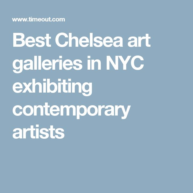 Best Chelsea art galleries in NYC exhibiting contemporary artists