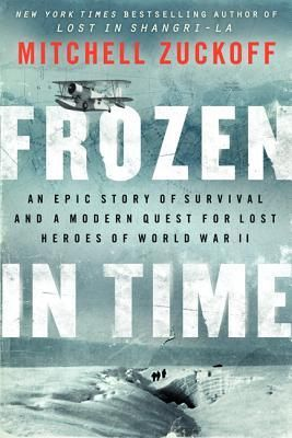 READ MAY 2015 Frozen in Time: An Epic Story of Survival and a Modern Quest for Lost Heroes of World War II. A nonfiction book