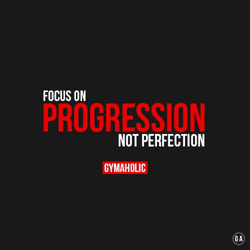 gymaaholic:  Focus on progression, not perfection. People are always comparing themselves with others, the only person you need to impress is yourself. http://www.gymaholic.co
