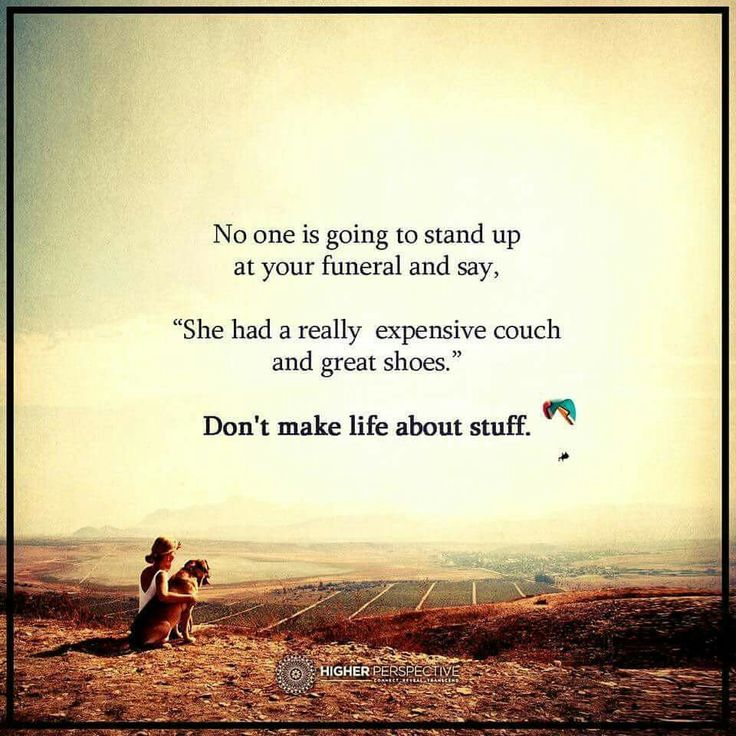 """No one is going to stand up at your funeral and say, """"She had a really expensive couch and great shoes."""" Don't make life about stuff."""