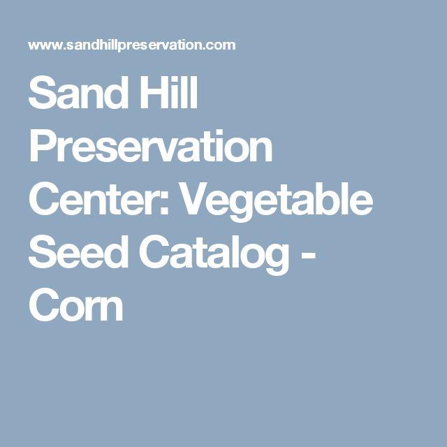 Sand Hill Preservation Center: Vegetable Seed Catalog - Corn