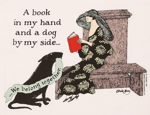 """""""A book in my hand and a dog by my side"""" ~ Edward Gorey."""