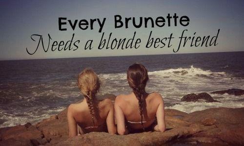 Brunettes, Life, Best Friends, Quotes, Bestfriends, Blondes, Bff, True, Beasts