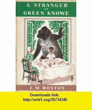 Stranger at Green Kno (9780152817527) L. M. Boston, Lucy M. Boston, Peter Boston , ISBN-10: 0152817522  , ISBN-13: 978-0152817527 ,  , tutorials , pdf , ebook , torrent , downloads , rapidshare , filesonic , hotfile , megaupload , fileserve