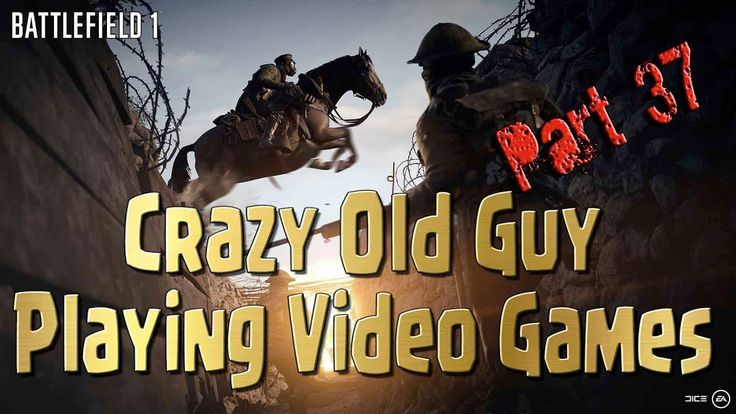 Battlefield 1 - Crazy Old Guy Trying to Play Video Games - Part 37