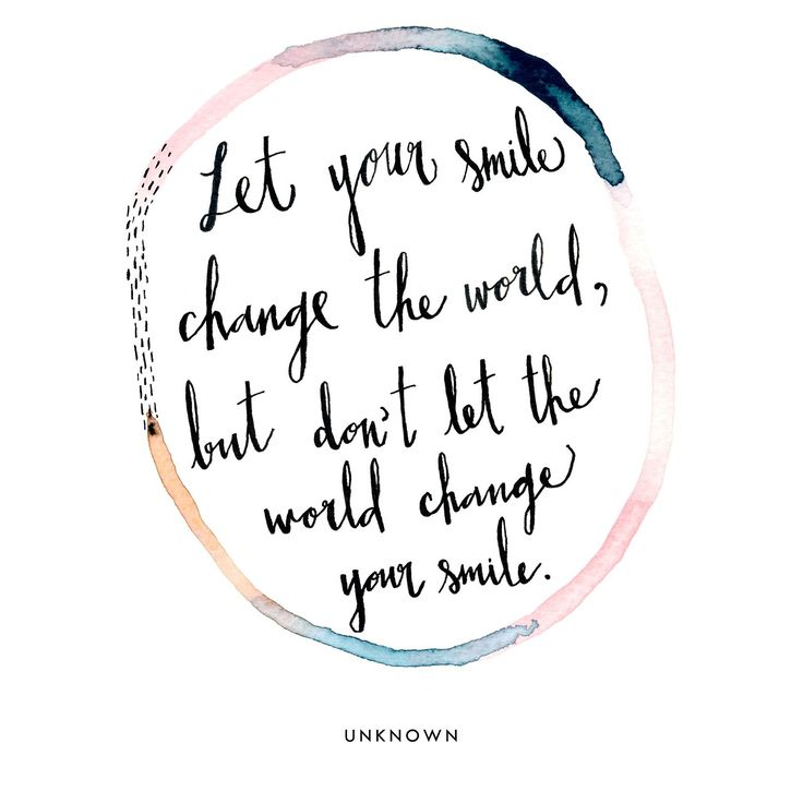 Let your #Smile change the world, but don't let the #World change your smile - #Quote