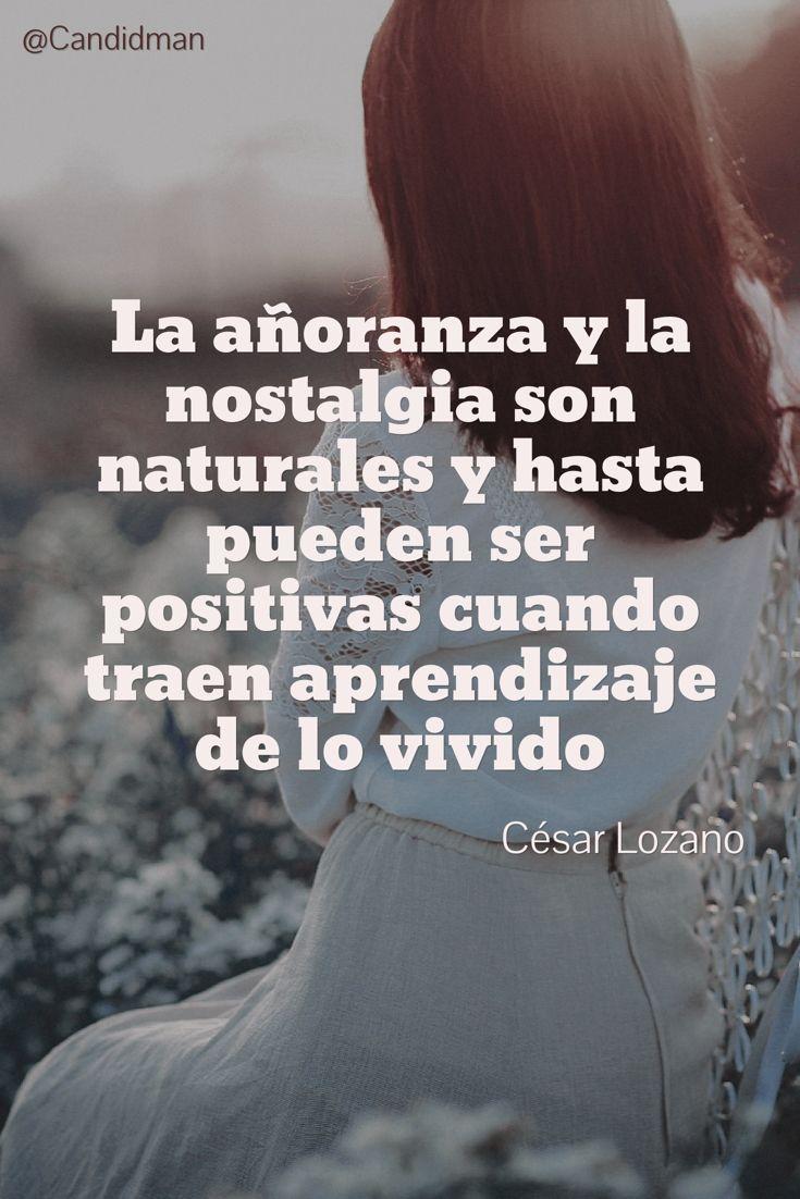 """""""La #Añoranza y la #Nostalgia son naturales y hasta pueden ser #Positivas cuando traen #Aprendizaje de lo #Vivido"""". #CesarLozano #Frases #FrasesCelebres #Reflexion @candidman"""
