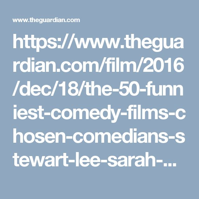 https://www.theguardian.com/film/2016/dec/18/the-50-funniest-comedy-films-chosen-comedians-stewart-lee-sarah-millican-david-baddiel?utm_source=esp&utm_medium=Email&utm_campaign=GU+Today+main+NEW+H+categories&utm_term=204754&subid=20473654&CMP=EMCNEWEML6619I2