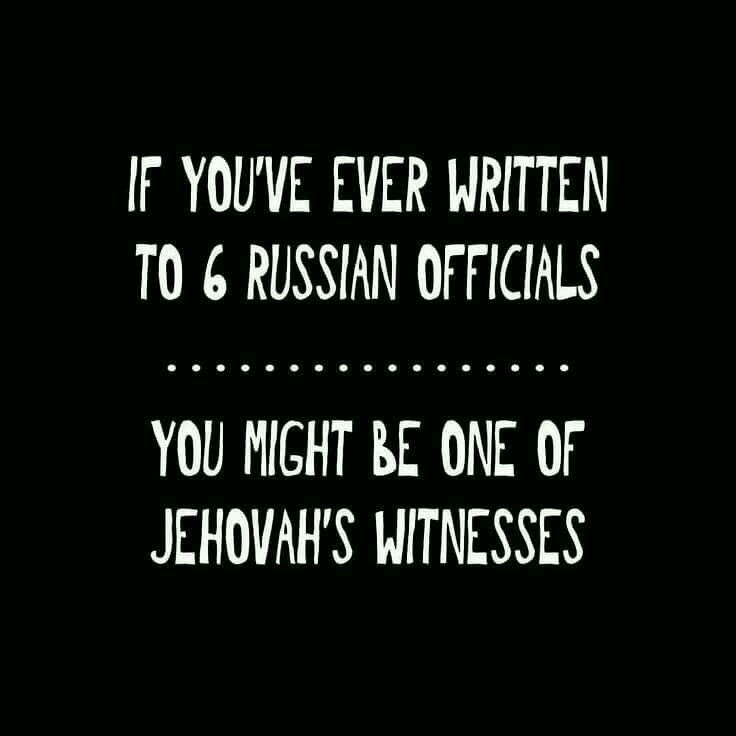 If you've ever written to 6 Russian Officials, you might be one of Jehovah's Witnesses.
