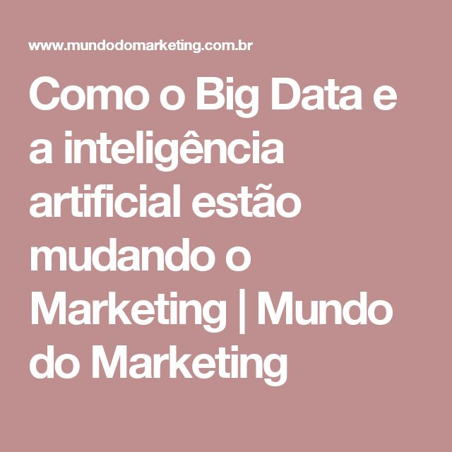 Como o Big Data e a inteligência artificial estão mudando o Marketing | Mundo do Marketing