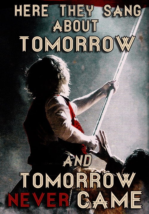 """Les Mis   """"Here they sang about tomorrow, And tomorrow never came...""""  --Marius, in Les Miserables"""
