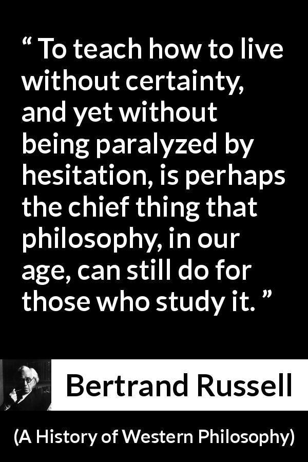 Bertrand Russell Quote About Uncertainty From A History Of Western Philosophy Business Inspiration Quotes Philosophy Quotes Wisdom Quotes