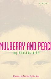 Mulberry and Peach: Two Women of China: Hualing Nieh NEI F A brilliantly crafted picaresque novel, sensual, harrowing and even comic, of an Asian-American woman's exile