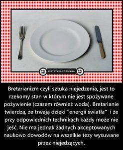 Bretarianizm czyli sztuka niejedzenia, jest to rzekomy stan w którym nie jest spożywane pożywienie