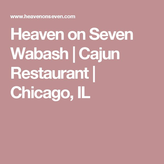 Heaven on Seven Wabash | Cajun Restaurant | Chicago, IL