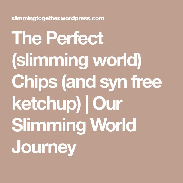 The Perfect (slimming world) Chips (and syn free ketchup) | Our Slimming World Journey