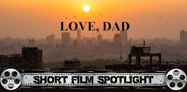 Merc With A Movie Blog: Short Film Spotlight: LOVE, DAD