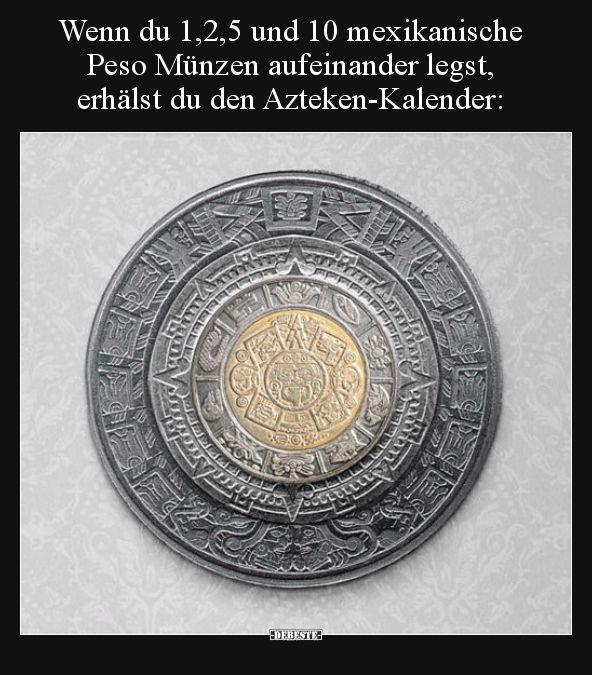 Wenn du 1,2,5 und 10 mexikanische Peso Münzen aufeinander..   Lustige Bilder, S… – Wilfried Cordes