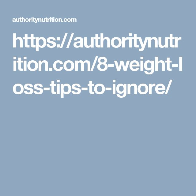 https://authoritynutrition.com/8-weight-loss-tips-to-ignore/