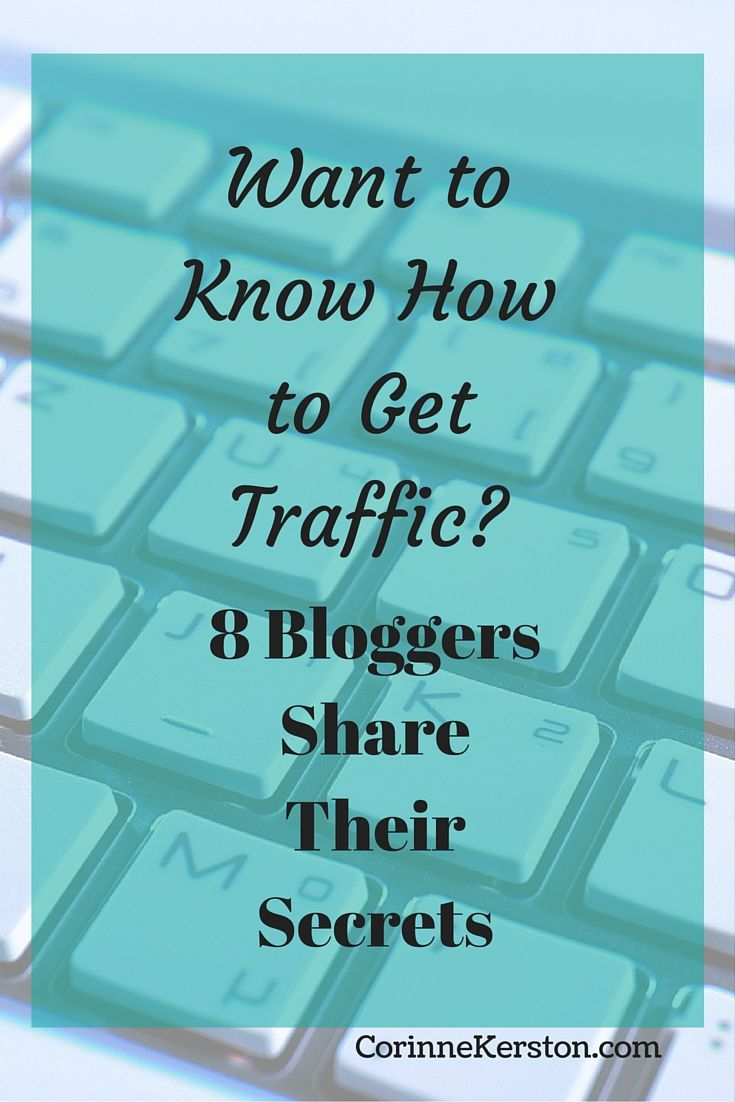 Want to Know How to Get Traffic? 8 Bloggers Share Their Secrets via @corinneck