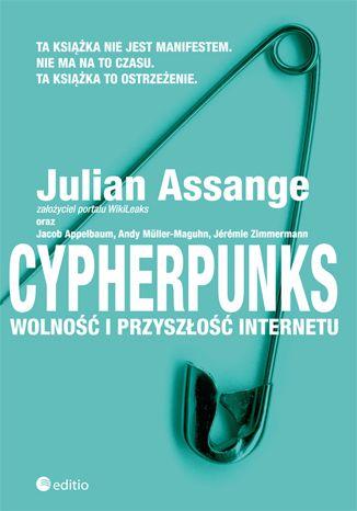 """""""Cypherpunks. Wolność i przyszłość internetu""""  Julian Assange, Jacob Appelbaum, Andy Müller-Maguhn, Jérémie Zimmermann"""