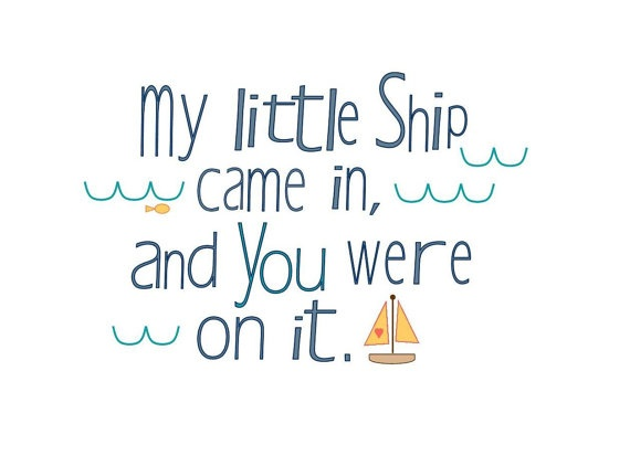 My Little Ship Came In, and You Were On It.: In Love, Inspiration, Cute Quotes, Cute Love Quotes, Art Prints, Quotes Art, Decals Fabrics, Nurseries Ideas, Fabrics Wall