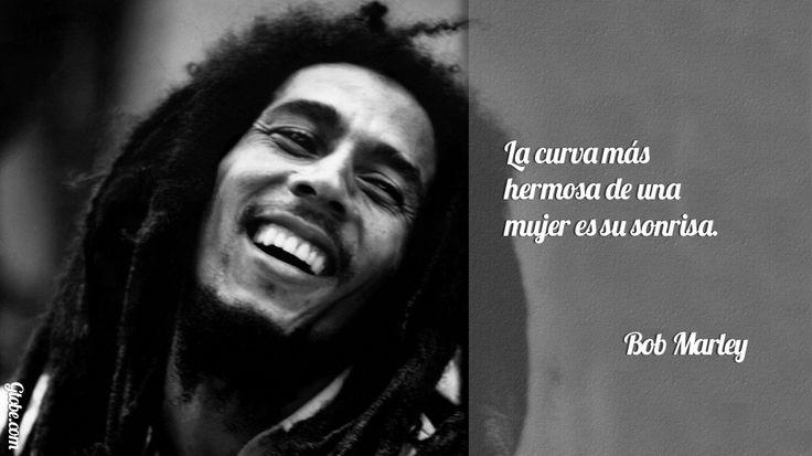 Frases Bob Marley Tumblr: La Curva Más Hermosa De Una Mujer Es Su Sonrisa