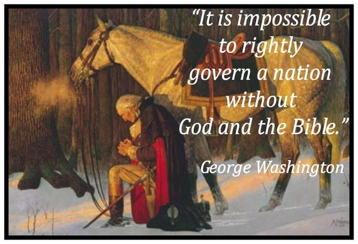George Washington  I wonder if our President has ever really asked our Lord for guidance, I wonder, most of the times he reminds me of an angry 'Bull-Dog', beware I bite, when you aren't looking.